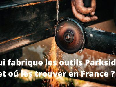 Qui fabrique les outils Parkside et où les trouver en France?